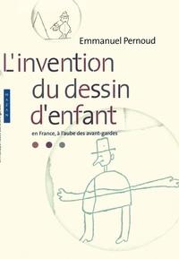 Emmanuel Pernoud - L'invention du dessin d'enfant en France, à l'aube des avant-gardes.