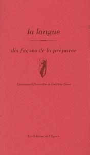 Emmanuel Perrodin et Laëtitia Visse - La langue - Dix façons de la préparer.
