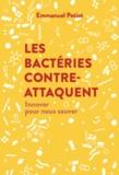 Emmanuel Petiot - Les bactéries contre-attaquent - Innover pour nous sauver.