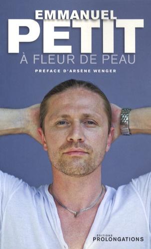 Emmanuel Petit - A fleur de peau.