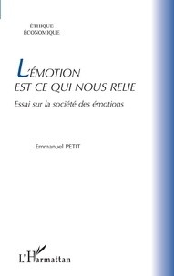 Emmanuel Petit - L'émotion est ce qui nous relie - Essai sur la société des émotions.