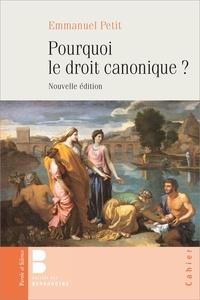 Emmanuel Petit - Pourquoi le droit canonique ?.