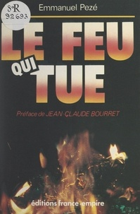 Emmanuel Pezé et Jean-Claude Bourret - Le feu qui tue.