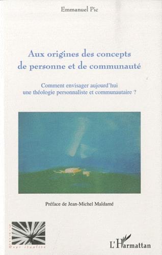 Emmanuel Pic - Aux origines des concepts de personne et de communaute.
