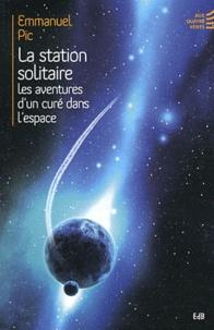 Emmanuel Pic - La station solitaire - Les aventures d'un curé dans l'espace.