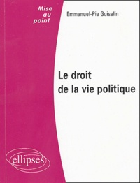 Emmanuel-Pie Guiselin - Le droit de la vie politique.