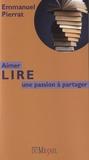 Emmanuel Pierrat - Aimer lire - Une passion à partager.