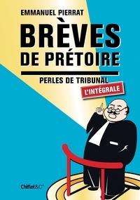 Emmanuel Pierrat - Brêves de prétoires, l'intégrale - Perles de tribunal.