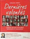 Emmanuel Pierrat - Dernières volontés - L'histoire des plus incroyables testaments et successions.