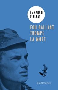 Emmanuel Pierrat - Fou ballant trompe la mort.