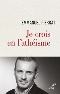 Emmanuel Pierrat - Je crois en l'athéisme.