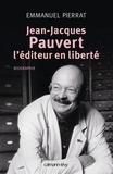 Emmanuel Pierrat - Jean-Jacques Pauvert - L'éditeur en liberté.