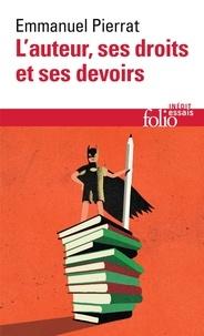 Emmanuel Pierrat - L'auteur, ses droits et ses devoirs.
