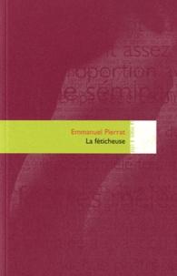Emmanuel Pierrat - La féticheuse.