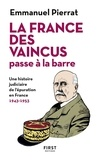 Emmanuel Pierrat - La France des vaincus passe à la barre - Une hisoire judiciaire de l'épuration en France. 1943-1953.