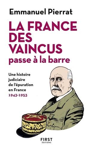 La France des vaincus passe à la barre. Une hisoire judiciaire de l'épuration en France. 1943-1953