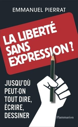 La liberté sans expression ?. Jusqu'où peut-on tout dire, écrire, dessiner