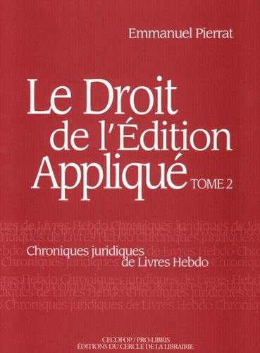 LE DROIT DE L'EDITION APPLIQUE: CHRONIQUES JURIDIQUES DE LIVRES HEBDO.