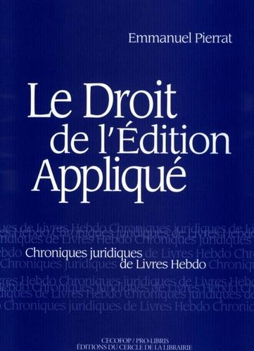 Le droit de l'édition appliqué. Chroniques juridiques de Livre-Hebdo