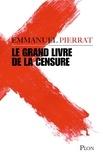 Emmanuel Pierrat - Le grand livre de la censure.