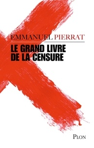 Emmanuel Pierrat - Le grand livre de la censure.