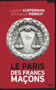 Emmanuel Pierrat et Laurent Kupferman - Le paris des francs-maçons.