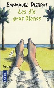 Emmanuel Pierrat - Les dix gros Blancs.