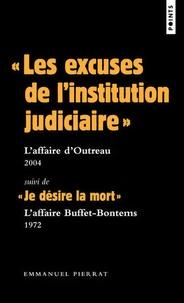 """Emmanuel Pierrat - """"Les excuses de l'institution judiciaire"""" : L'affaire d'Outrau (2004) - Suivi de """"Je désire la mort"""" : L'affaire Buffet-Bontems (1972)."""