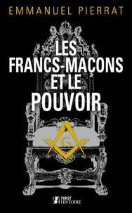 Emmanuel Pierrat - Les francs-maçons et le pouvoir.