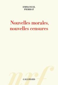 Nouvelles morales, nouvelles censures - Emmanuel Pierrat |