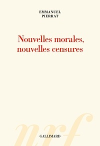 Emmanuel Pierrat - Nouvelles morales, nouvelles censures.