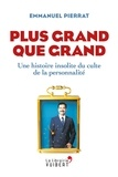 Emmanuel Pierrat et  Pierrat - Plus grand que grand - Une histoire insolite du culte de la personnalité.