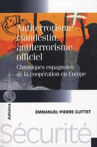 Emmanuel-Pierre Guittet - Antiterrorisme clandestin, antiterrorisme officiel - Chroniques espagnoles de la coopération en Europe.