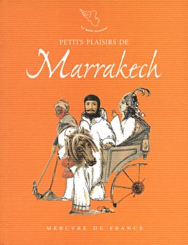Emmanuel Pierre et François Motte - Petits plaisirs de Marrakeck - Carnet de voyage.