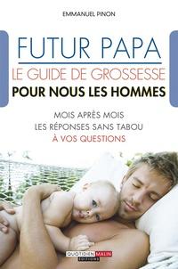 Emmanuel Pinon - Futur papa, le guide de grossesse pour nous les hommes !.