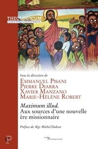 Emmanuel Pisani et Pierre Diarra - Maximum illud - Aux sources d'une nouvelle ère missionnaire.
