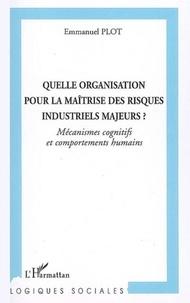Emmanuel Plot - Quelle organisation pour la maîtrise des risques industriels majeurs ? - Mécanismes cognitifs et comportements humains.