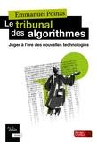 Emmanuel Poinas - Le tribunal des algorithmes - Juger à l'ère des nouvelles technologies.