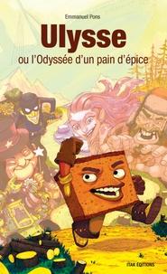 Emmanuel Pons - Ulysse ou l'Odyssée d'un pain d'épice.