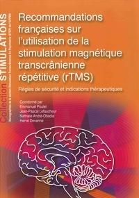 Emmanuel Poulet et Jean-Pascal Lefaucheur - Recommandations françaises sur l'utilisation de la stimulation magnétique transcrânienne répétitive (rTMS) - Règles de sécurité et indications thérapeutiques.