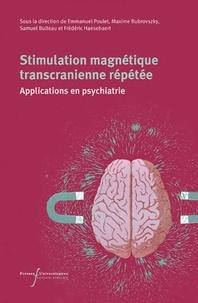 Emmanuel Poulet et Maxime Bubrovszky - Stimulation magnétique transcrânienne répétée - Applications en psychiatrie.
