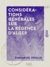 Emmanuel Poulle - Considérations générales sur la régence d'Alger.