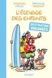 Emmanuel Prelle et Emmanuel Vincenot - L'élevage des enfants : destination vacances !.