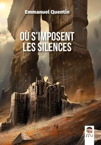 Emmanuel Quentin - Où s'imposent les silences.