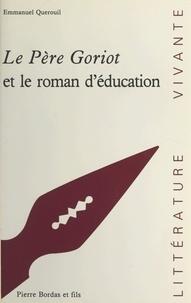 Emmanuel Querouil et Paul Desalmand - Le Père Goriot de Balzac et le roman d'éducation.