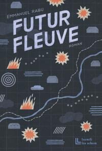 Emmanuel Rabu - Futur fleuve.