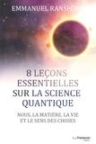 Emmanuel Ransford - 8 leçons faciles sur la physique quantique - Nous, la matière et le sens des choses.