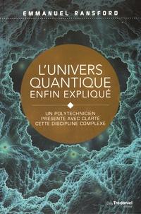 Emmanuel Ransford - L'univers quantique enfin expliqué - Un polytechnicien présente avec clarté cette discipline complexe.