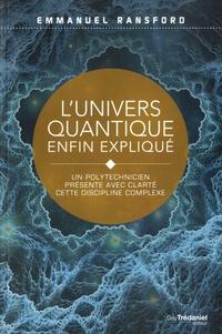 Emmanuel Ransford - L'univers quantique enfin expliqué - Un polytechnicien dévoile simplement ses secrets.