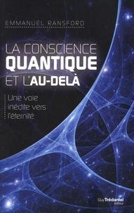 Emmanuel Ransford - La conscience quantique et l'au-delà - Une voie inédite vers l'Eternité.